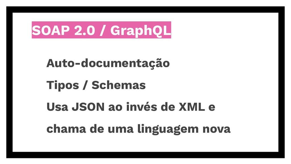 SOAP 2.0 / GraphQL Auto-documentação Tipos / Sc...