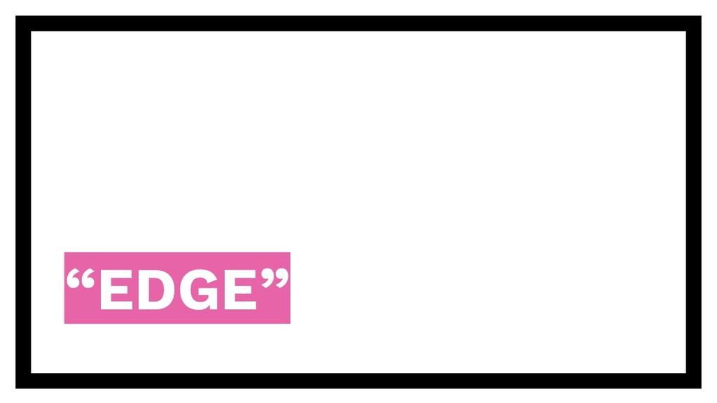 """EDGE"""