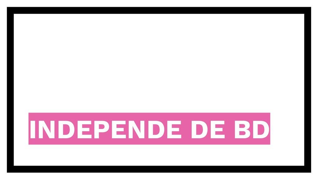 INDEPENDE DE BD