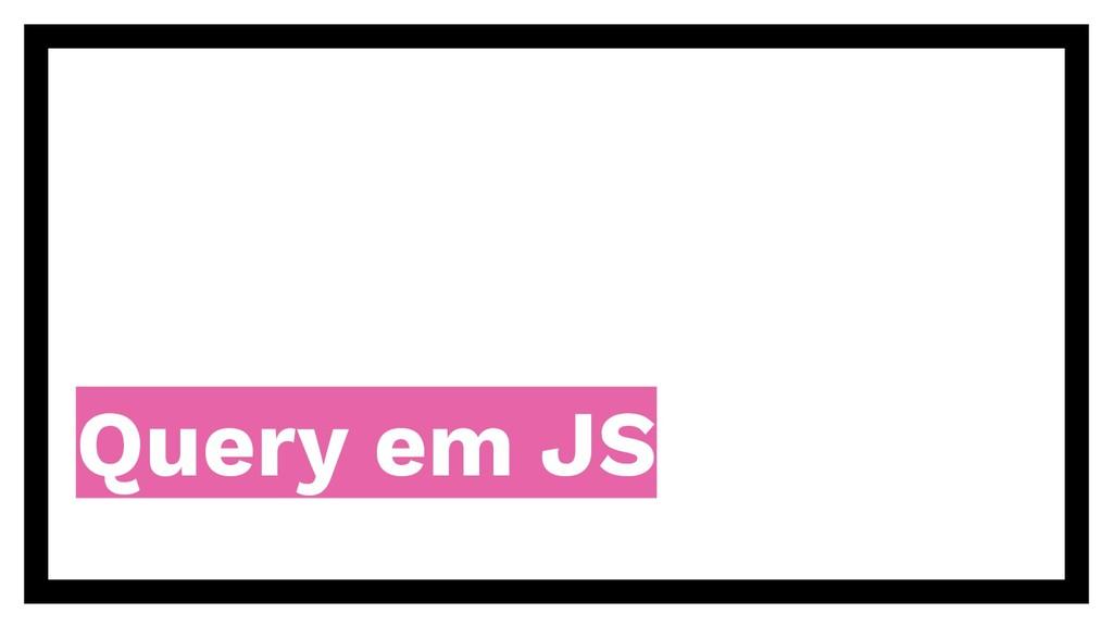 Query em JS