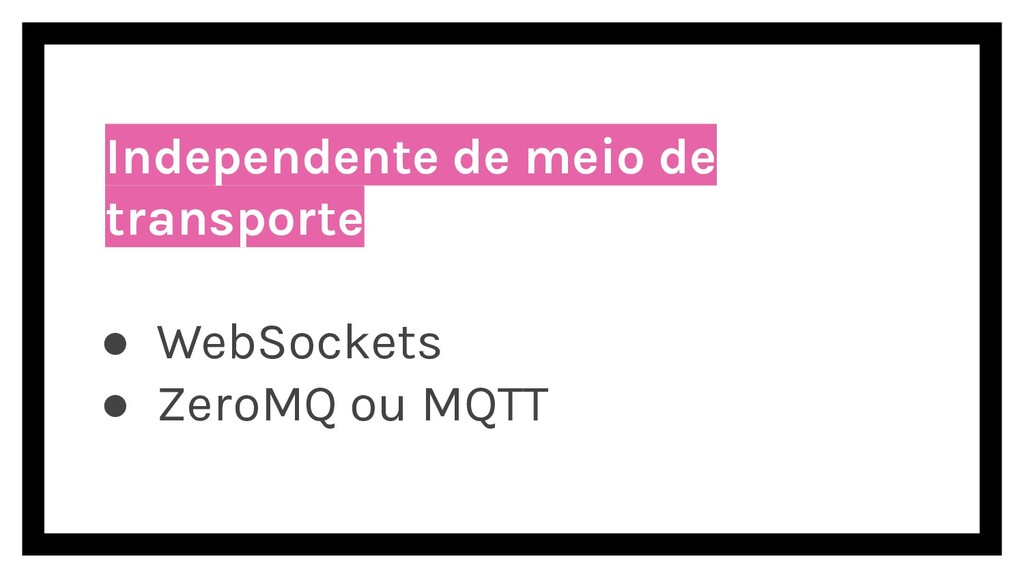 Independente de meio de transporte ● WebSockets...