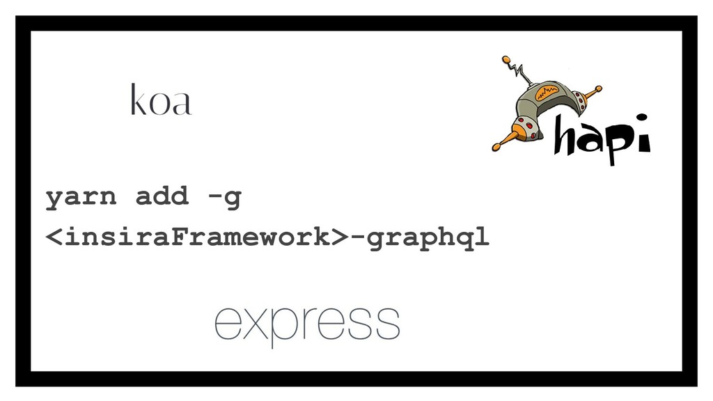 yarn add -g <insiraFramework>-graphql