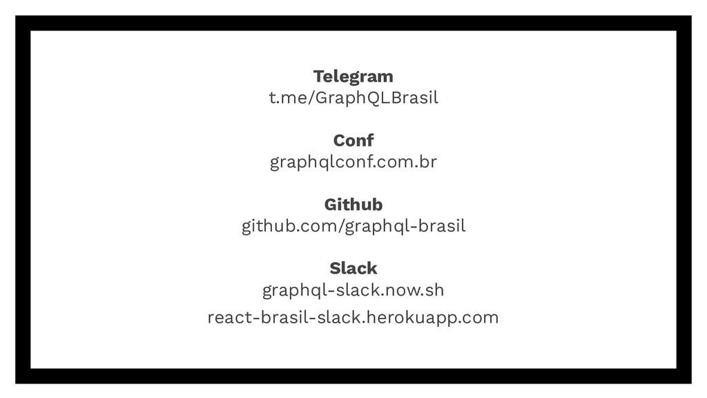 Telegram t.me/GraphQLBrasil Conf graphqlconf.co...