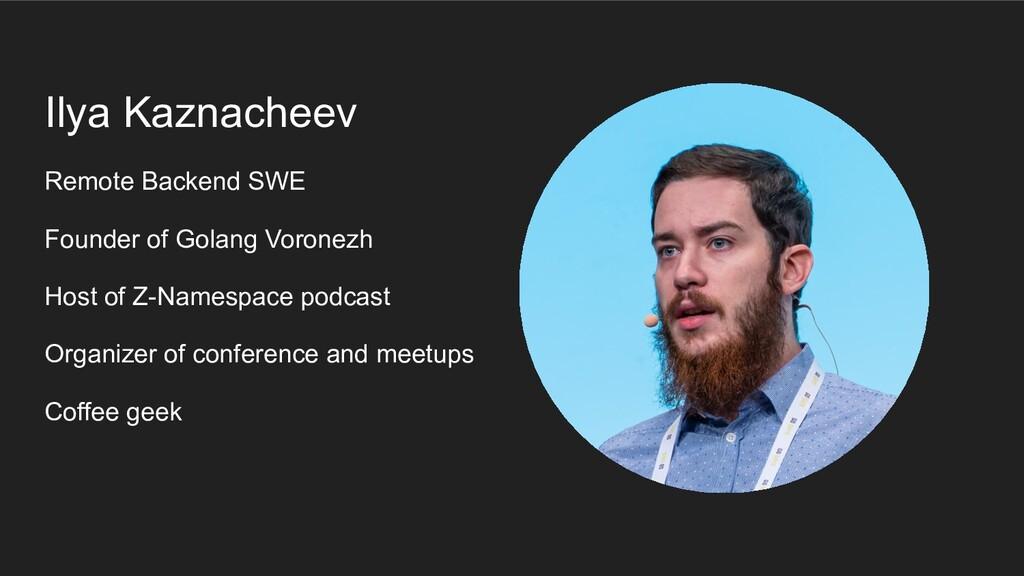 Ilya Kaznacheev Remote Backend SWE Founder of G...