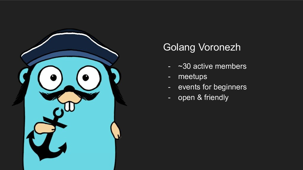 Golang Voronezh - ~30 active members - meetups ...