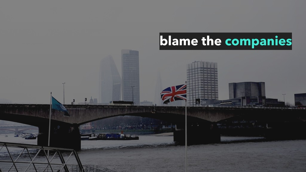 blame the companies