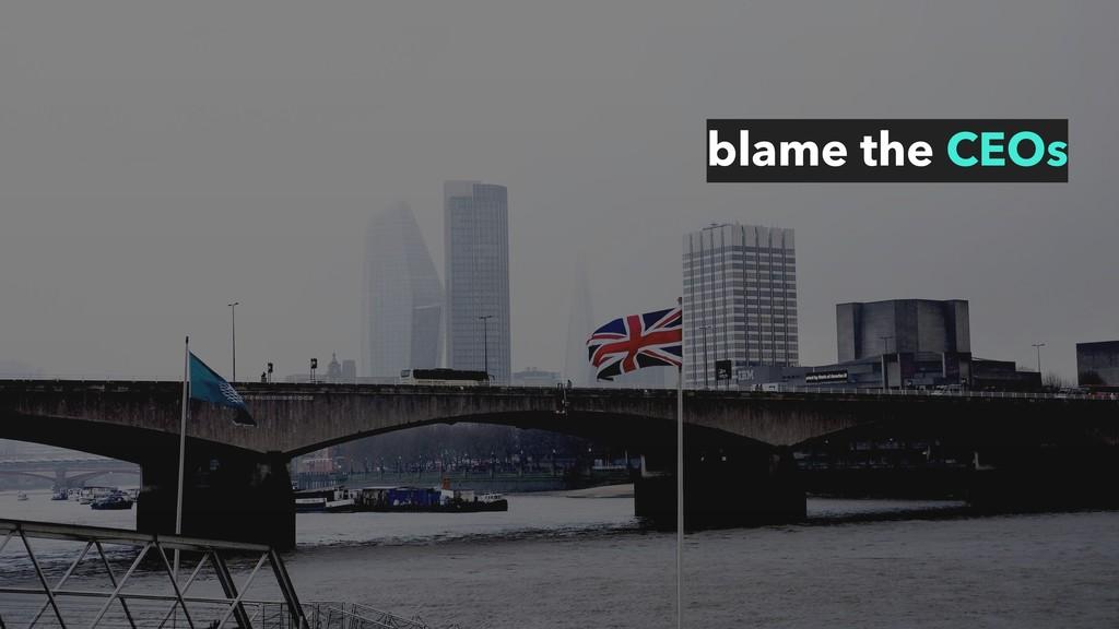 blame the CEOs