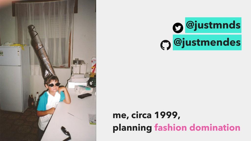 me, circa 1999, planning fashion domination @ju...