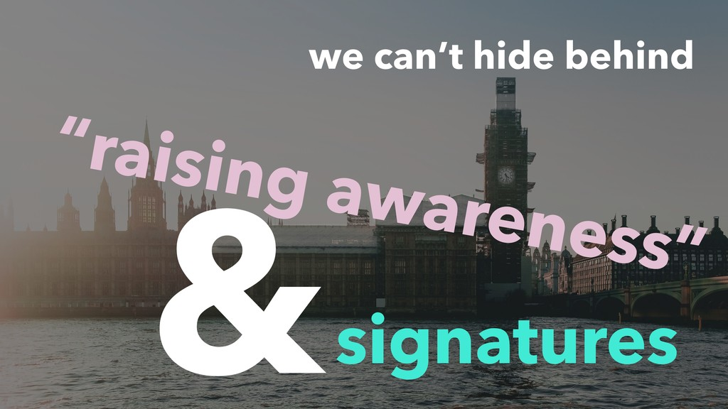"we can't hide behind signatures & ""raising awar..."