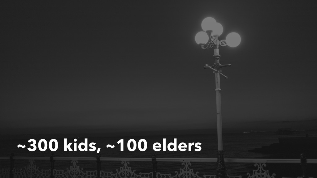 ~300 kids, ~100 elders