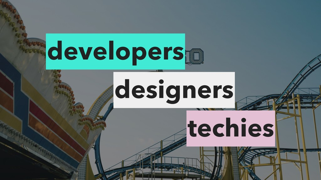 developers designers techies