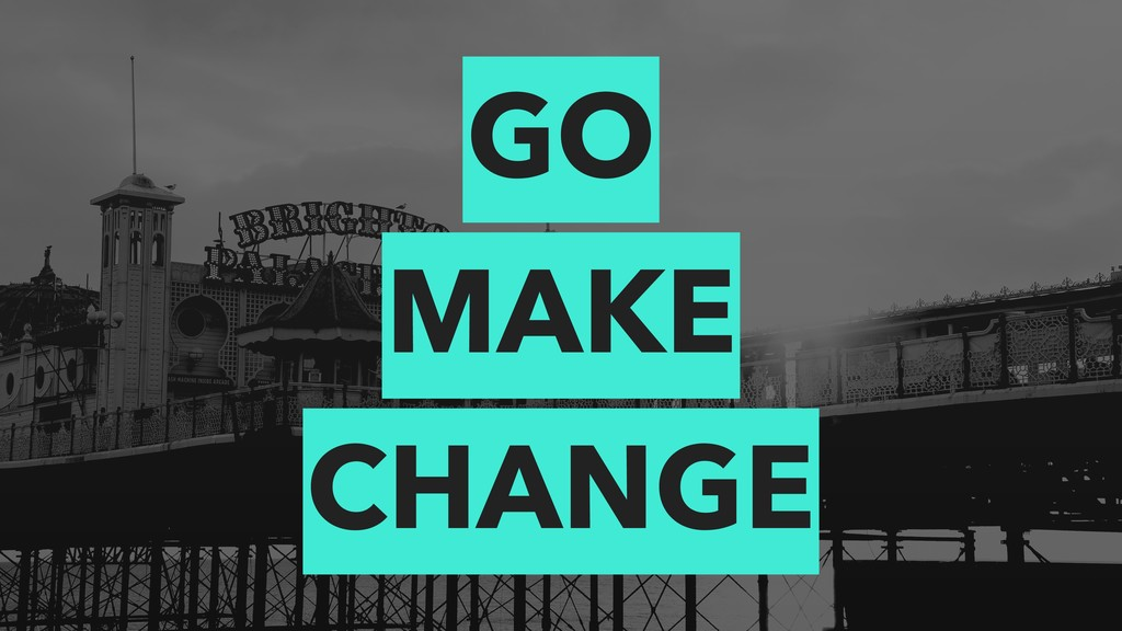 GO MAKE CHANGE