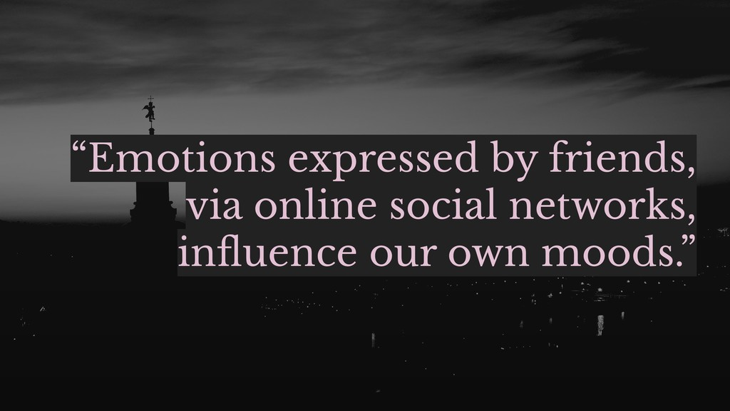 """Emotions expressed by friends, via online soci..."