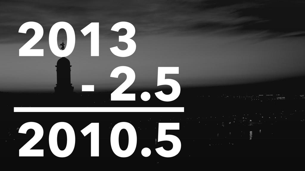 2013 - 2.5 2010.5