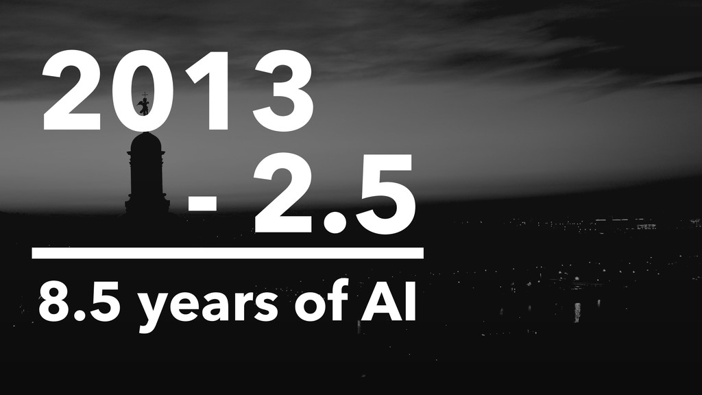 2013 - 2.5 8.5 years of AI