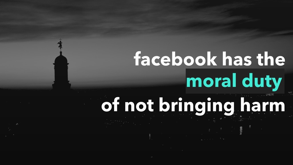 facebook has the moral duty of not bringing harm