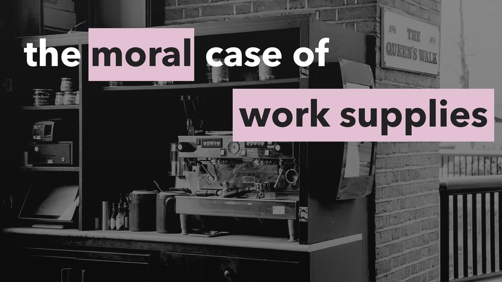 moral the case of work supplies