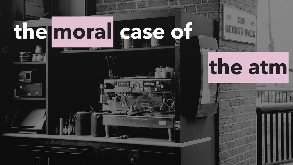 moral the case of the atm