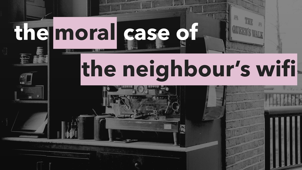 moral the case of the neighbour's wifi