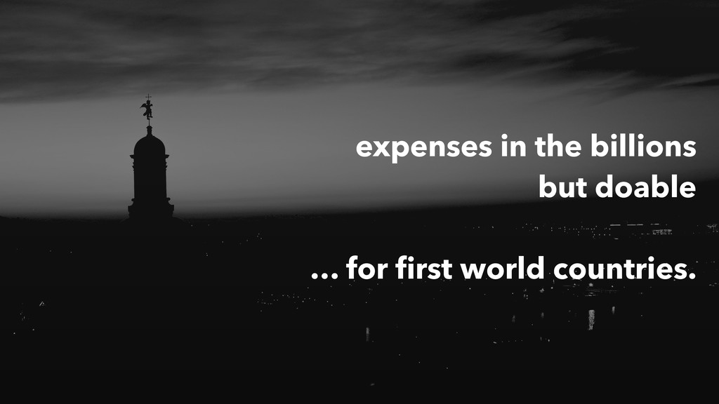 expenses in the billions but doable … for first ...