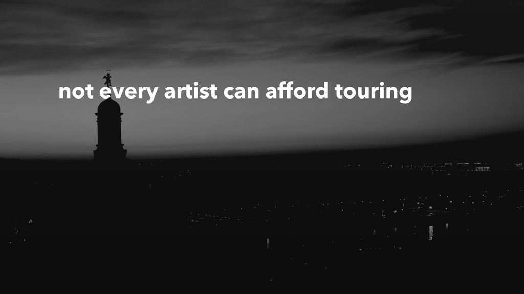 not every artist can afford touring