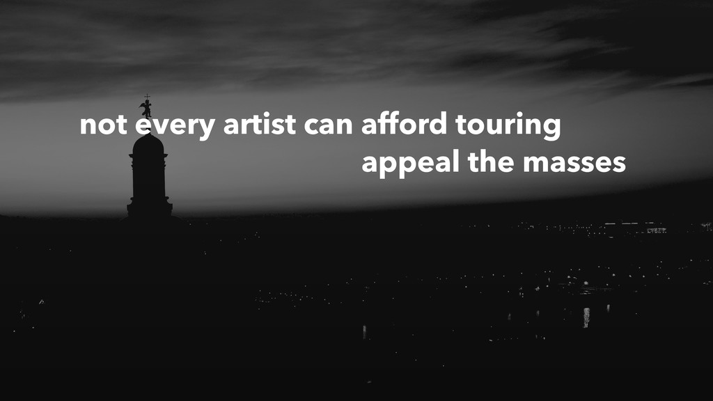 not every artist can afford touring appeal the ...