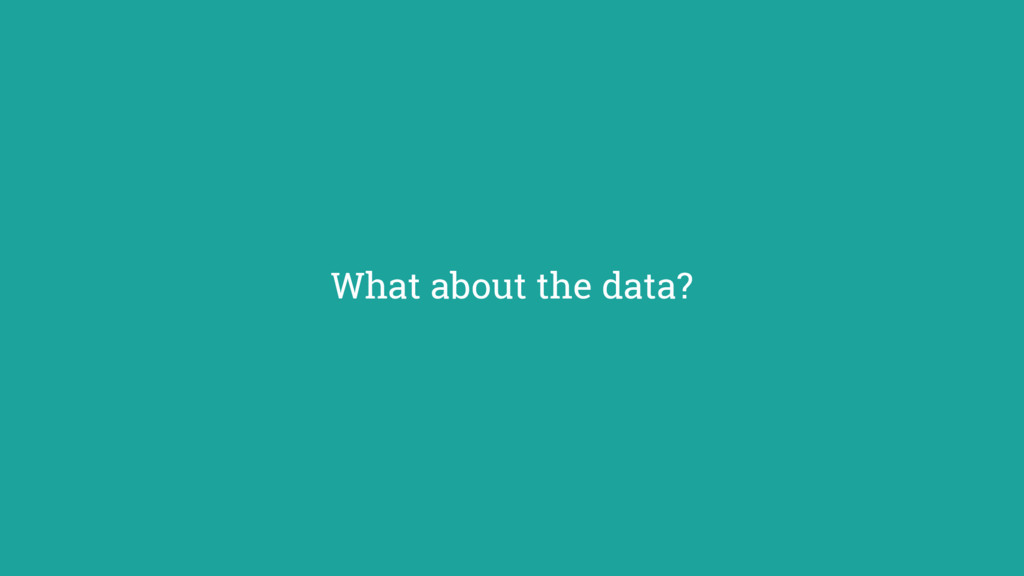 What about the data?