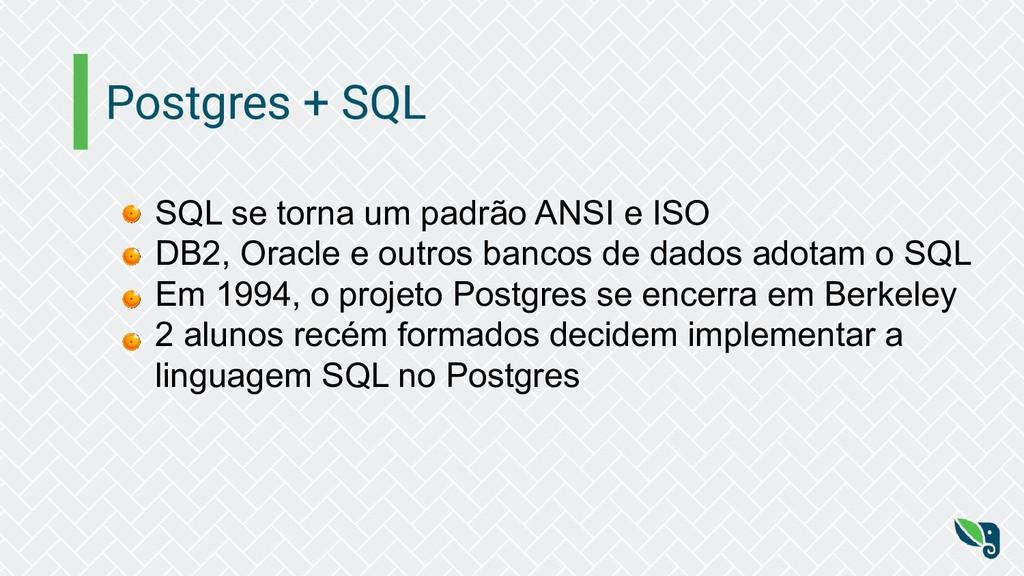 Postgres + SQL SQL se torna um padrão ANSI e IS...