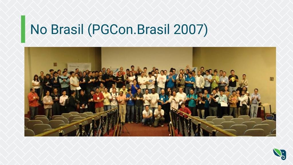 No Brasil (PGCon.Brasil 2007)
