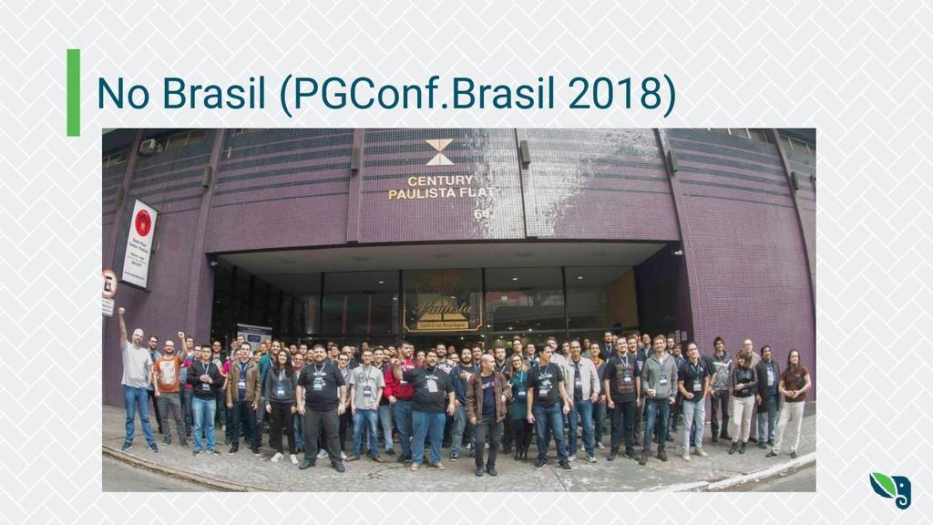 No Brasil (PGConf.Brasil 2018)