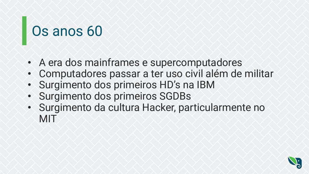 Os anos 60 • A era dos mainframes e supercomput...