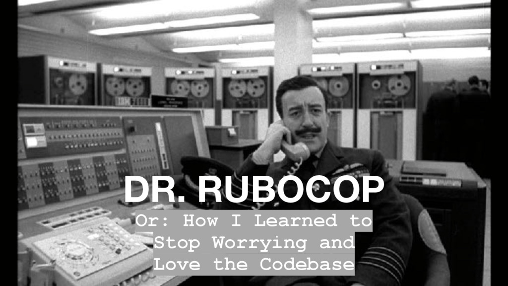 DR. RUBOCOP Or: How I Learned to Stop Worrying ...