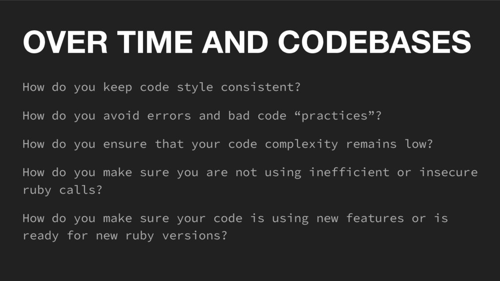 OVER TIME AND CODEBASES How do you keep code st...
