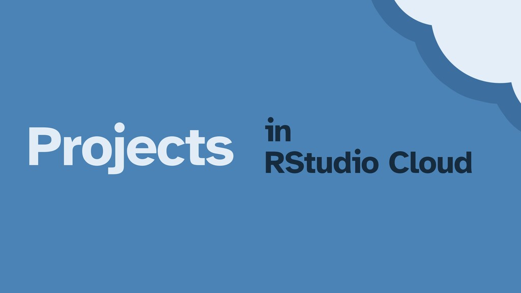 Projects in   RStudio Cloud