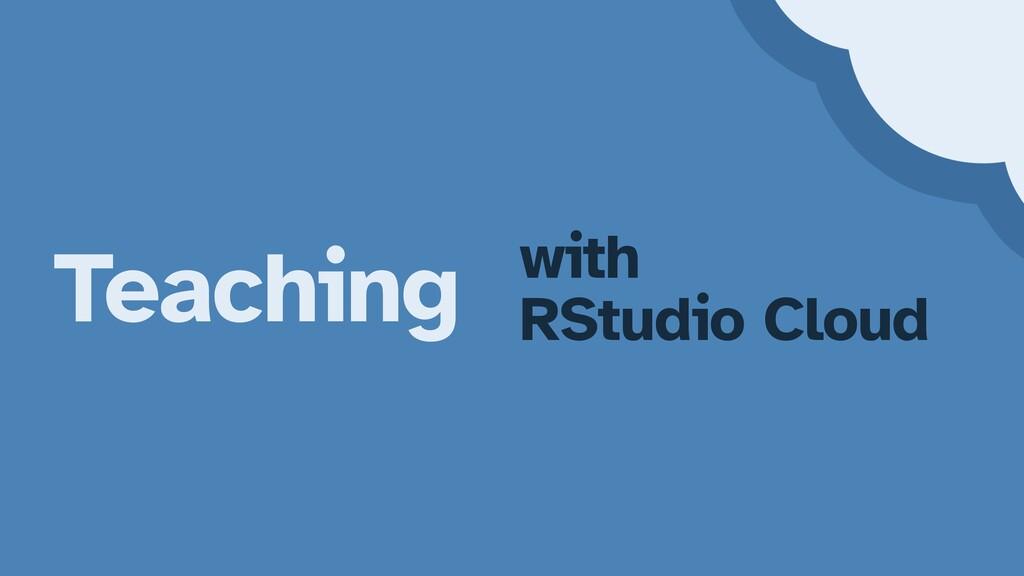 Teaching with   RStudio Cloud