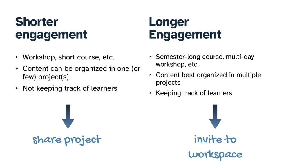 Shorter   engagement Longer   Engagement ‣ Work...