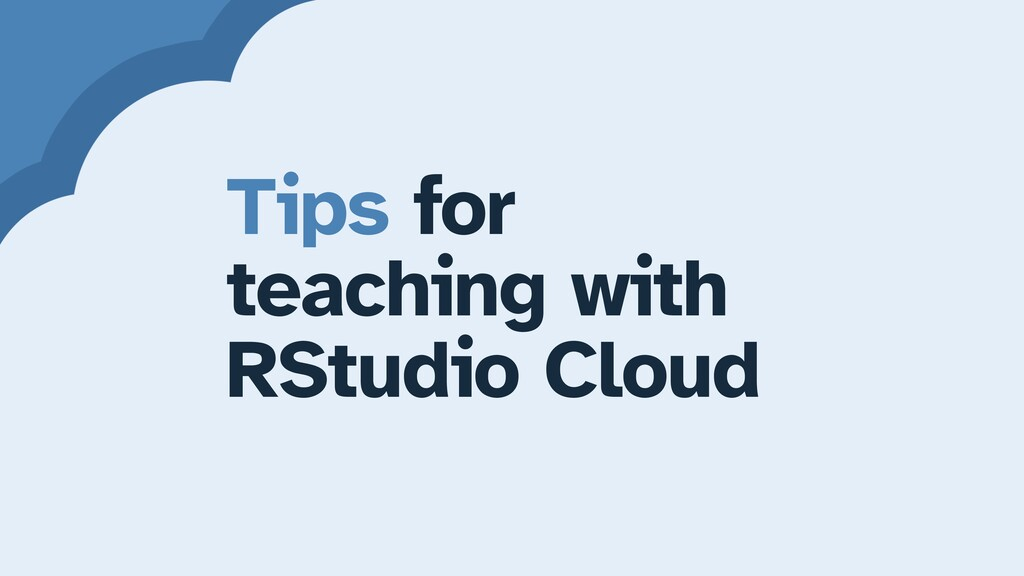 Tips for teaching with   RStudio Cloud