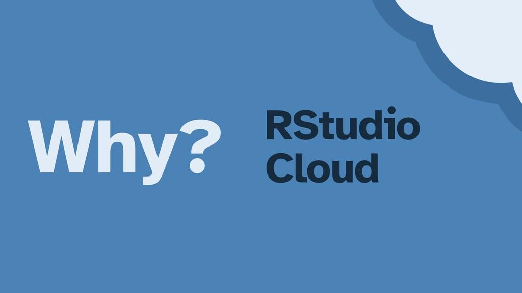Why? RStudio   Cloud