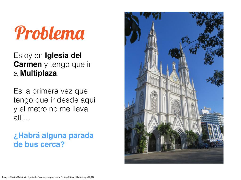 Problema Estoy en Iglesia del Carmen y tengo qu...