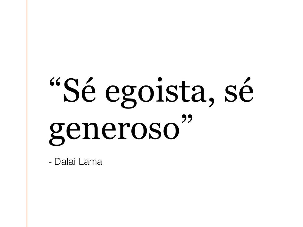 """Sé egoista, sé generoso"" - Dalai Lama"