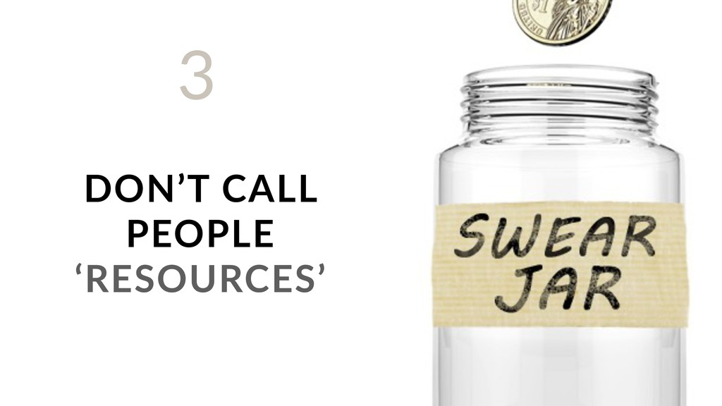 DON'T CALL PEOPLE 'RESOURCES' 3