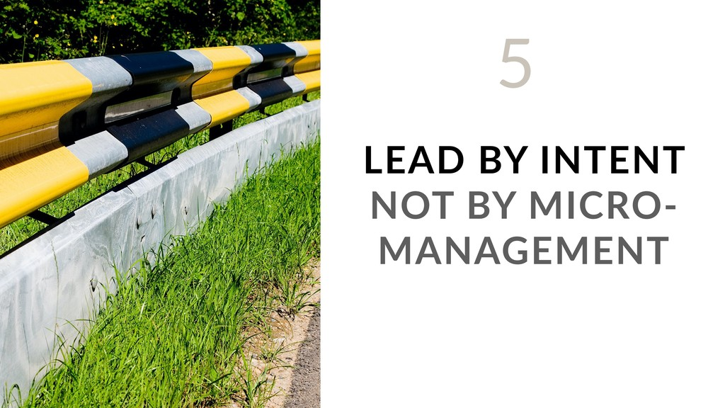 LEAD BY INTENT NOT BY MICRO- MANAGEMENT 5