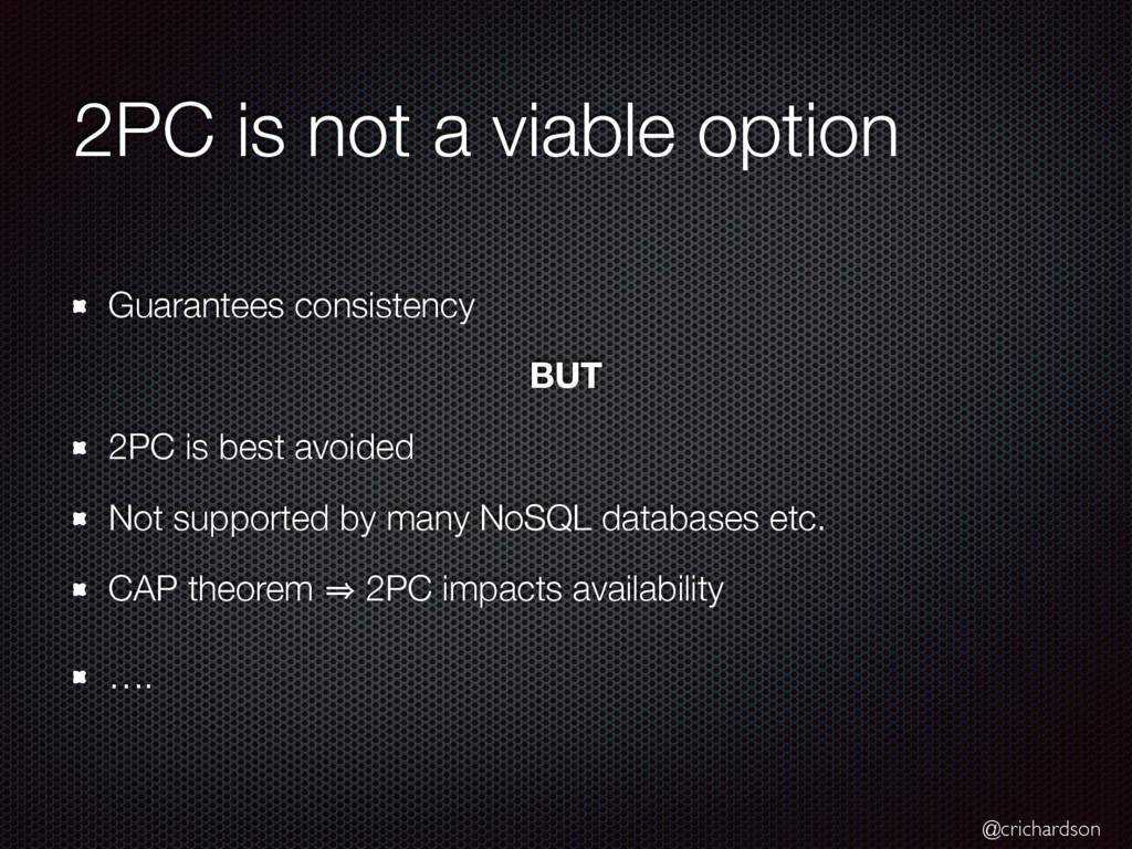 @crichardson 2PC is not a viable option Guarant...