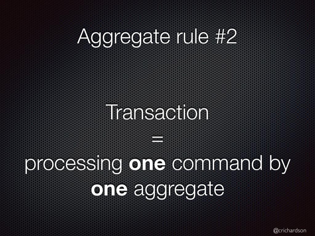 @crichardson Aggregate rule #2 Transaction = pr...