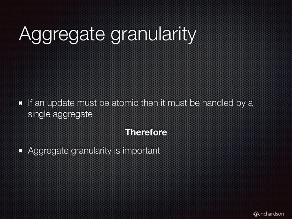 @crichardson Aggregate granularity If an update...