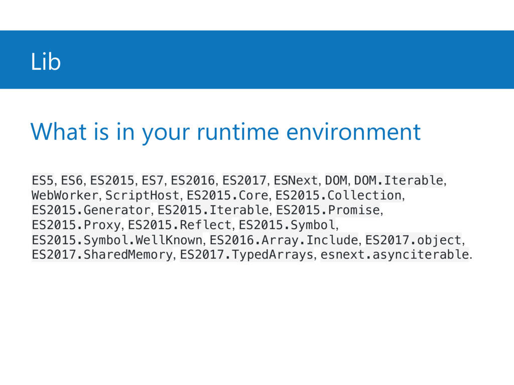Lib What is in your runtime environment ES5, ES...