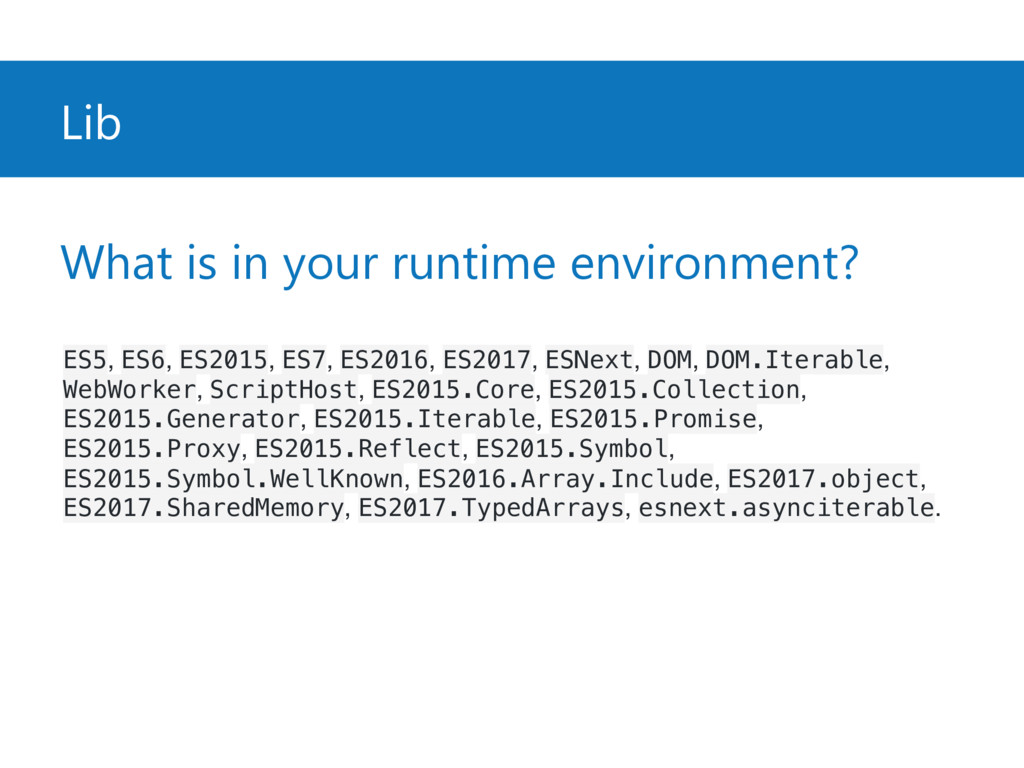 Lib What is in your runtime environment? ES5, E...