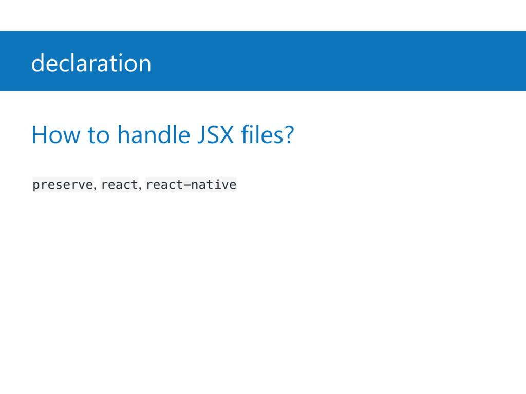 declaration How to handle JSX files? preserve, ...