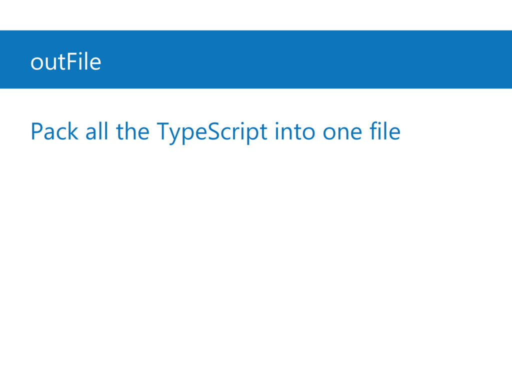outFile Pack all the TypeScript into one file