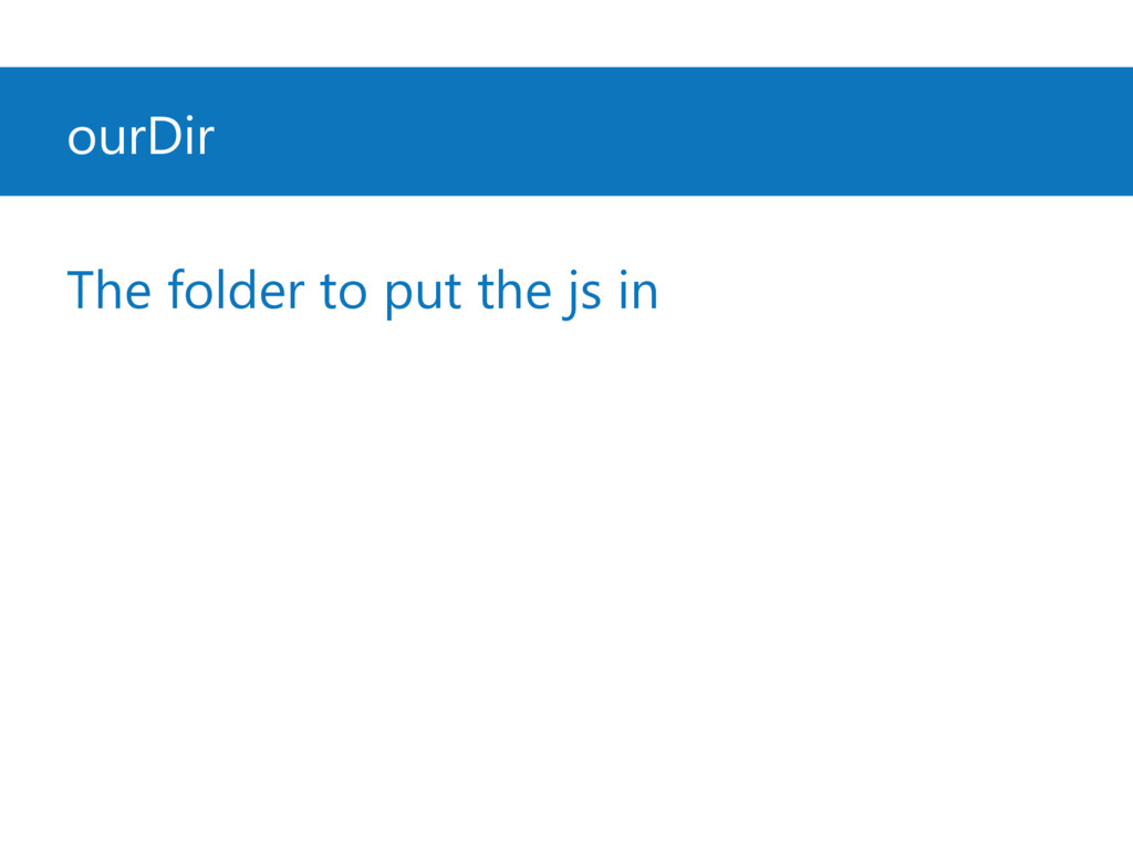 ourDir The folder to put the js in
